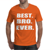 Best bro ever Mens T-Shirt