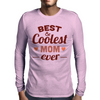 Best & Coolest Mom Ever Mens Long Sleeve T-Shirt
