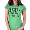 Best Dad Ever t shirt Gift for Father Womens Fitted T-Shirt