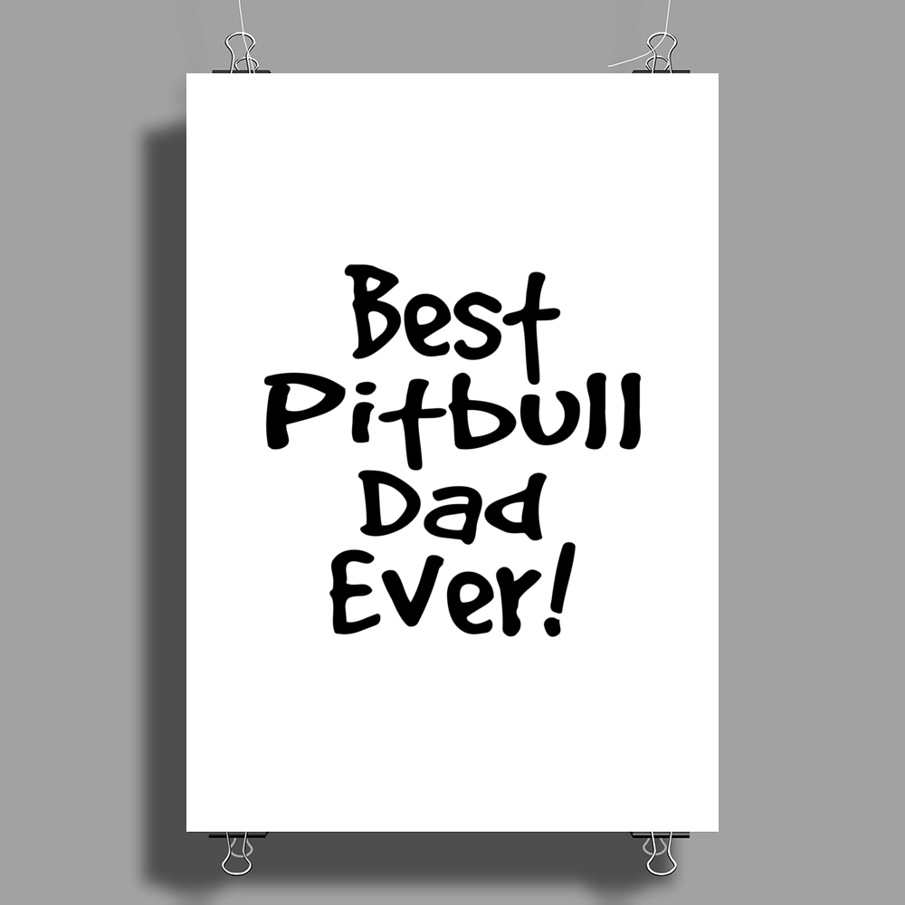 Best Pitbull Dad Ever! Poster Print (Portrait)