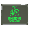bike now! work later! bicycle sport Tablet