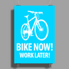 bike now! work later! bicycle tour Poster Print (Portrait)
