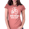 bike now! work later! bicycle tour Womens Fitted T-Shirt