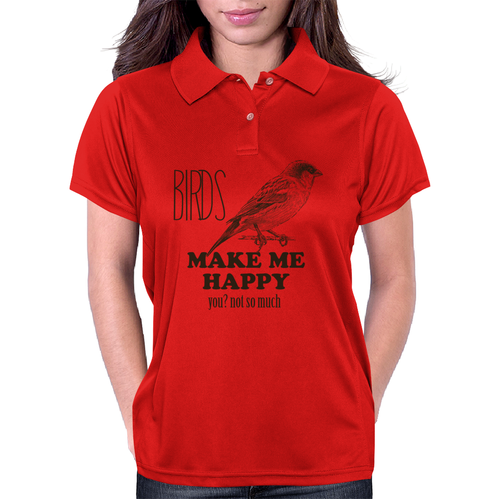 BIRDS MAKE ME HAPPY YOU NOT SO MUCH Womens Polo