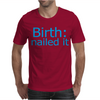 Birth Nailed It Mens T-Shirt