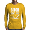 Bitch Dont Kill My Vibe Mens Long Sleeve T-Shirt