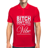 Bitch Don't Kill My Vibe Mens Polo
