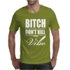 Bitch Dont Kill My Vibe Mens T-Shirt
