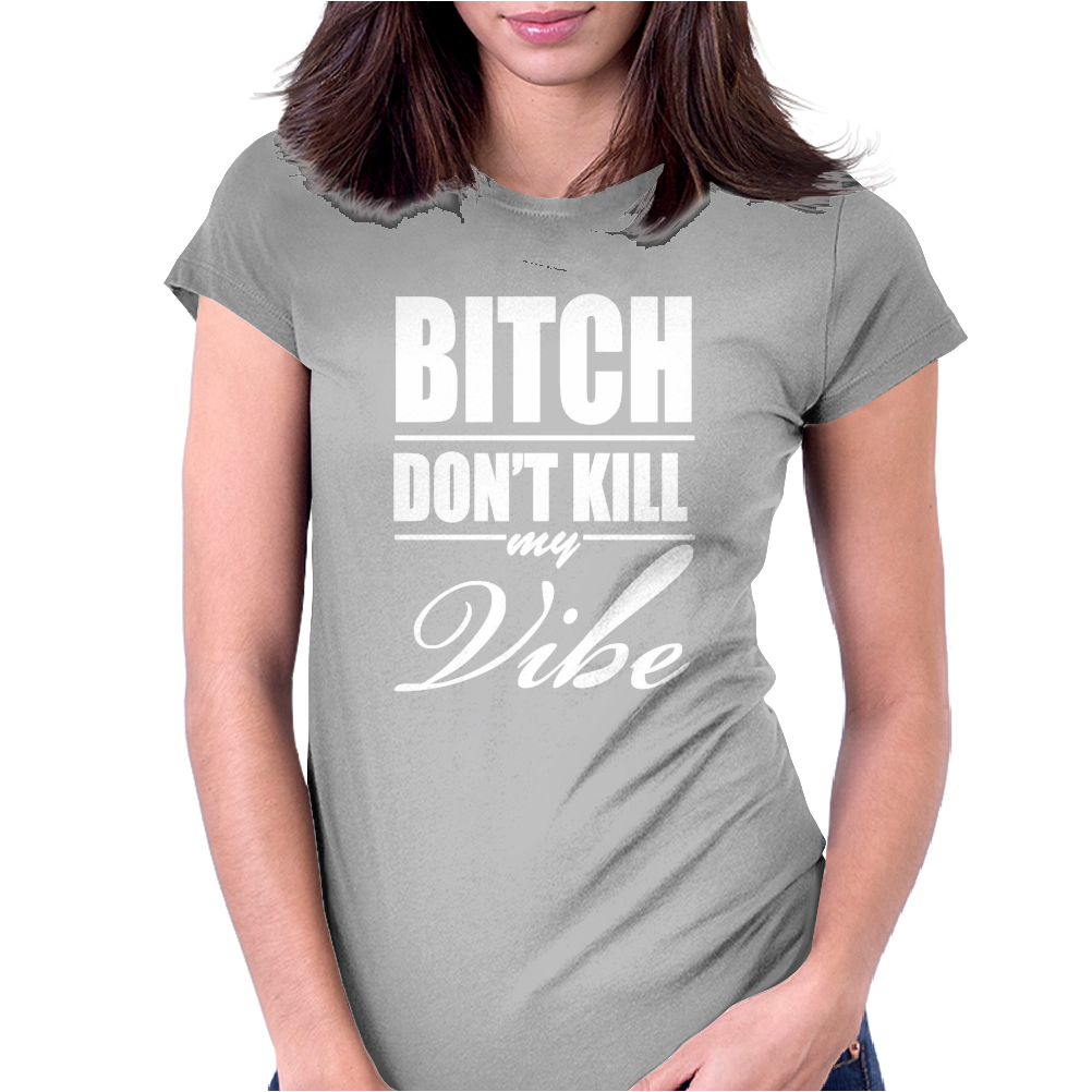Bitch Dont Kill My Vibe Womens Fitted T-Shirt