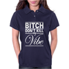 Bitch Don't Kill My Vibe Womens Polo