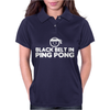 Black Belt In Ping Pong Womens Polo
