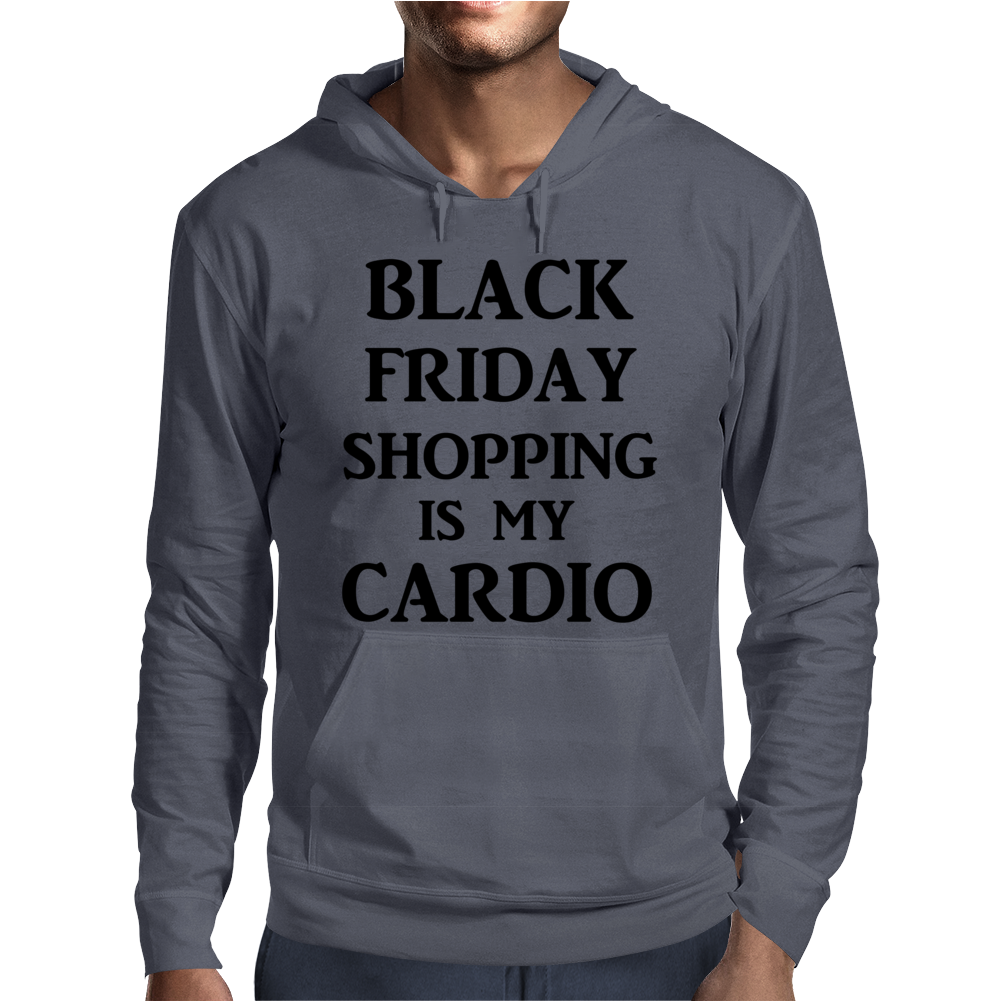 BLACK FRIDAY SHOPPING IS MY CARDIO Mens Hoodie