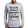 BLACK FRIDAY SHOPPING IS MY CARDIO Mens Long Sleeve T-Shirt