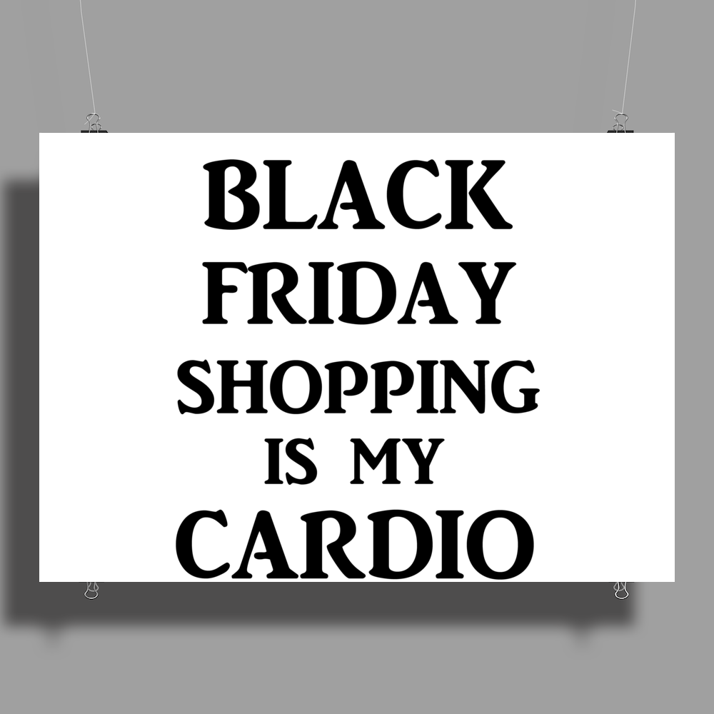 BLACK FRIDAY SHOPPING IS MY CARDIO Poster Print (Landscape)