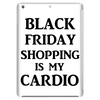 BLACK FRIDAY SHOPPING IS MY CARDIO Tablet
