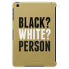 Black? White? Person Tablet (vertical)