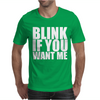 Blink If You Want Me Mens T-Shirt