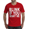 Blink If You Want Me. Mens T-Shirt