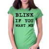 BLINK IF YOU WANT ME Womens Fitted T-Shirt