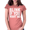 Blink If You Want Me. Womens Fitted T-Shirt