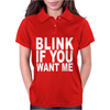 Blink If You Want Me. Womens Polo