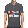 Blow Job is better than no Job Mens Polo