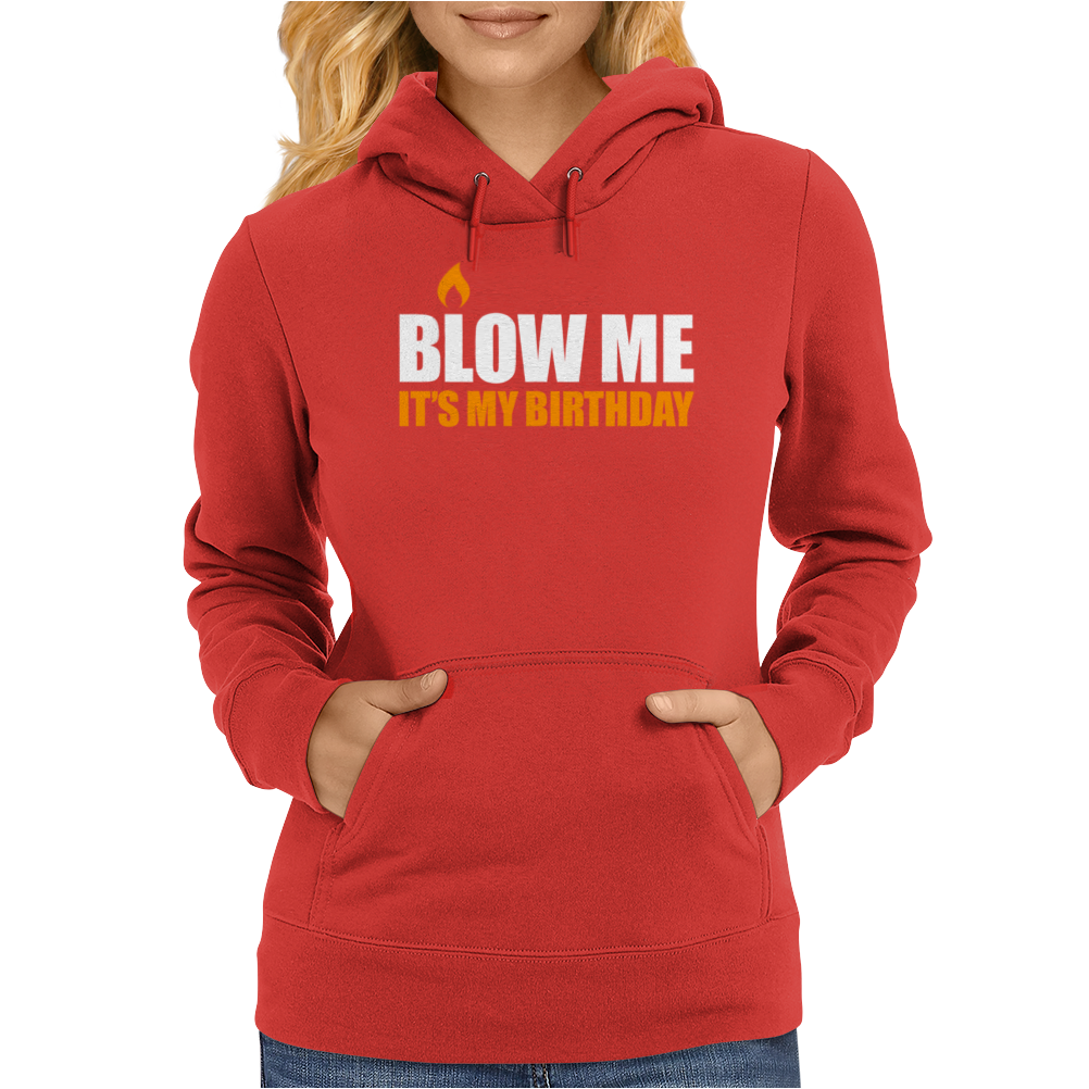Blow me It's my birthday Womens Hoodie