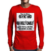 BLR Go Fat and Go Ugly Early, And You'll Never Go Home Along Mens Long Sleeve T-Shirt