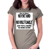 BLR Go Fat and Go Ugly Early, And You'll Never Go Home Along Womens Fitted T-Shirt