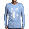 BORN IN 90S Mens Long Sleeve T-Shirt