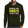 Born To Drum Forced To Work Mens Hoodie