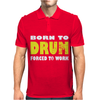Born To Drum Forced To Work Mens Polo
