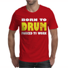 Born To Drum Forced To Work Mens T-Shirt