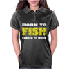 Born To Fish Forced To Work Womens Polo
