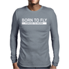 Born To Fly Forced To Work Mens Long Sleeve T-Shirt