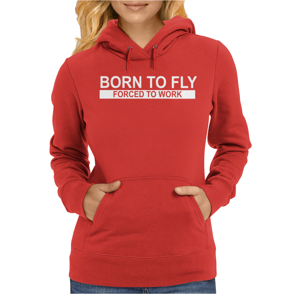 Born To Fly Forced To Work Womens Hoodie