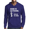 Born to Go Fishing Forced To Work Mens Funny Mens Hoodie