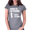 Born to Go Fishing Forced To Work Mens Funny Womens Fitted T-Shirt