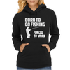 Born to Go Fishing Forced To Work Mens Funny Womens Hoodie