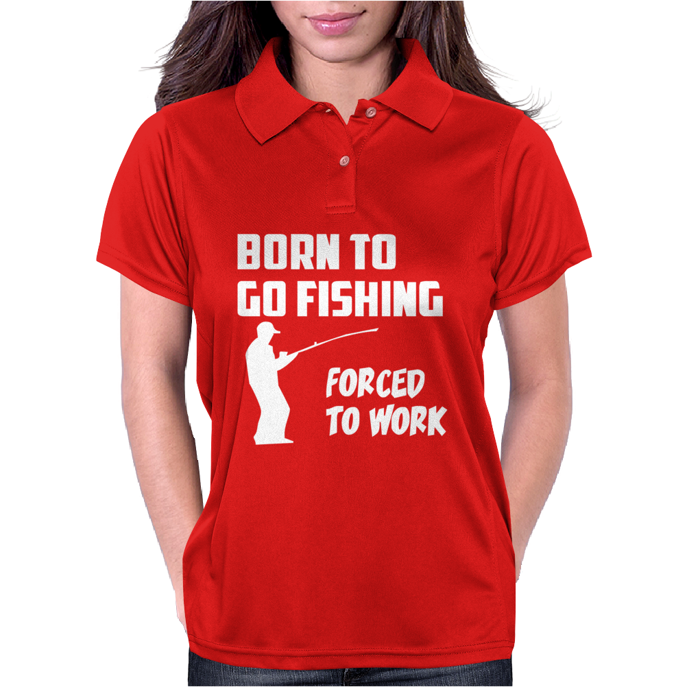 Born to Go Fishing Forced To Work Mens Funny Womens Polo