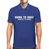 Born To Golf Forced To Work Mens Polo