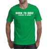 Born To Golf Forced To Work Mens T-Shirt