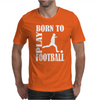 Born to play football Mens T-Shirt