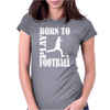Born to play football Womens Fitted T-Shirt