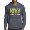 Born To Ride Forced To Work Mens Hoodie