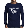 Born To Ride Forced To Work Mens Long Sleeve T-Shirt