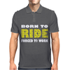 Born To Ride Forced To Work Mens Polo