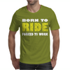 Born To Ride Forced To Work Mens T-Shirt