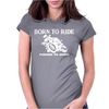 Born To Ride Forced To Work Womens Fitted T-Shirt