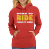 Born To Ride Forced To Work Womens Hoodie